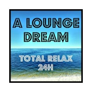 Fiche de la radio A lounge dream – Relax 24h